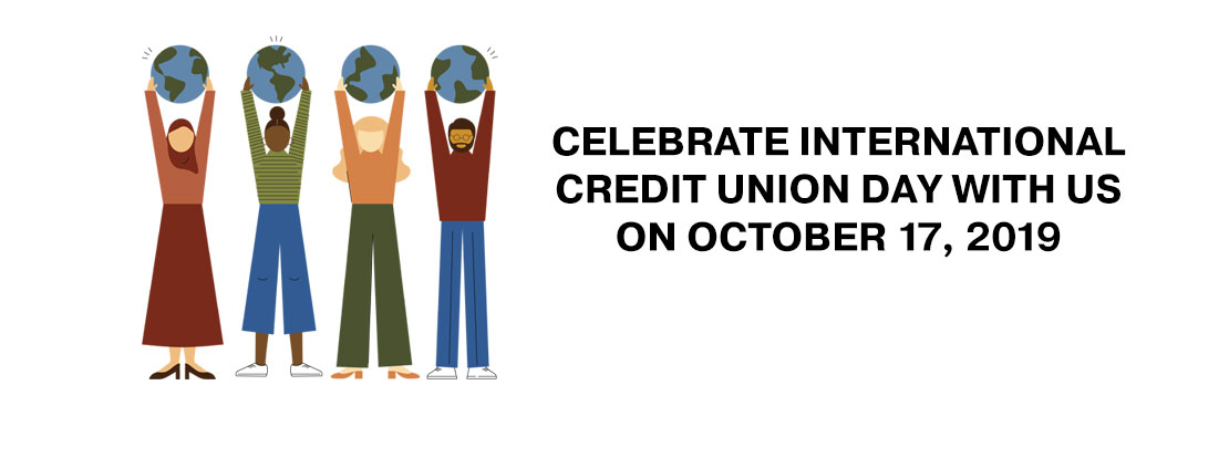 CELEBRATE INTERNATIONAL CREDIT UNION DAY WITH US ON OCTOBER 17, 2019