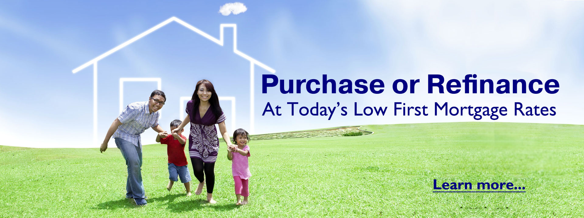Purchase or refinance at today's low rates